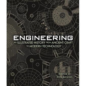 Engineering - An Illustrated History From Ancient Craft to Modern Tec
