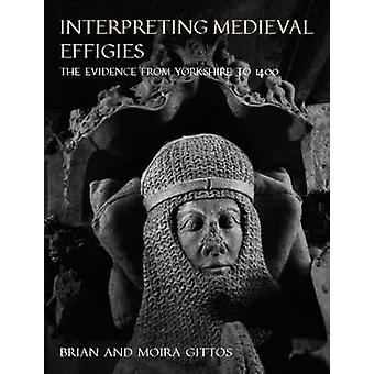 Interpreting Medieval Effigies - The Evidence from Yorkshire to 1400 b