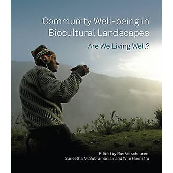 Community Well-Being in Biocultural Landscapes - Are We Living Well? b