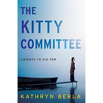 The Kitty Committee - A Novel of Suspense by Kathryn Berla - 978194499