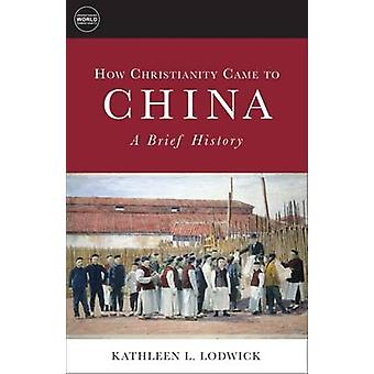 How Christianity Came to China - A Brief History by Kathleen L. Lodwic