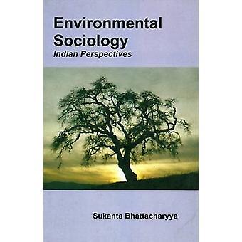 Environmental Sociology - Indian Perspective by Sukanta Bhattacharyya