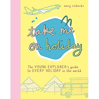 Take Me On Holiday - The Young Explorer's Guide to Every Holiday in th