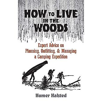 How to Live in the Woods - Expert Advice on Planning - Outfitting - an
