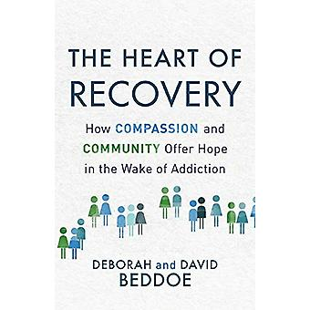 The Heart of Recovery - How Compassion and Community Offer Hope in the