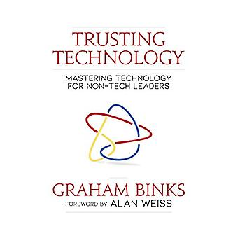 Trusting Technology - Mastering Technology for Non-Tech Leaders by Gra