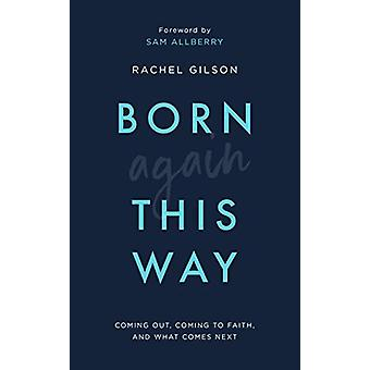 Born Again This Way - Coming out - coming to faith - and what comes ne