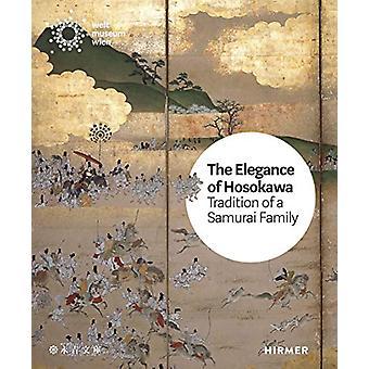 The Elegance of the Hosokawa - Tradition of a Samurai Family by Bettin