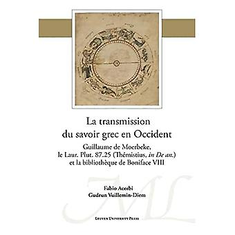 La transmission du savoir grec en Occident: Guillaume� de Moerbeke, le Laur. Plut. 87.25 (Themistius, in� De an.) et la bibliotheque de Boniface VIII (Mediaevalia Lovaniensia - Series 1-Studia)