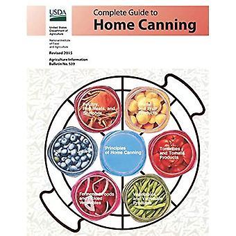 Vollständiger Leitfaden für Home Canning: Überarbeitet 2015