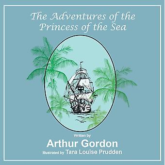 The Adventures of the Princess of the Sea by Arthur Gordon & Illustrated by Tara Louise Prudden