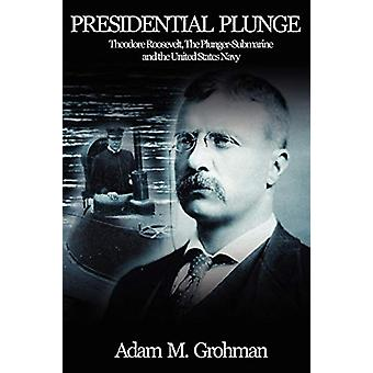 Presidential Plunge by Adam Grohman - 9780578031224 Book