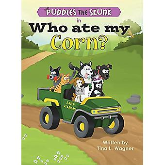 Puddles the Skunk in Who Ate My Corn? by Tina L Wagner - 978099628727
