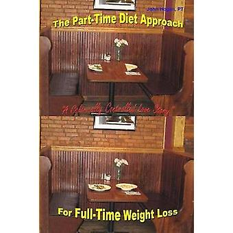 The Part-Time Diet Approach For Full-Time Weight Loss by John Hogan -
