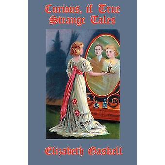 Curious - If True - Strange Tales by Elizabeth Cleghorn Gaskell - 9781