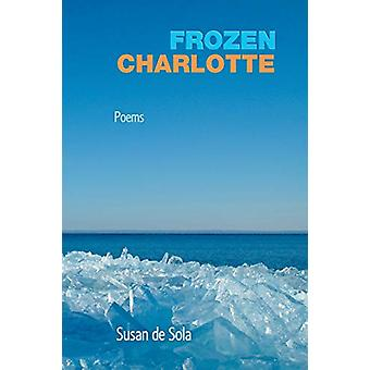 Frozen Charlotte - Poems by Susan de Sola - 9781773490373 Book
