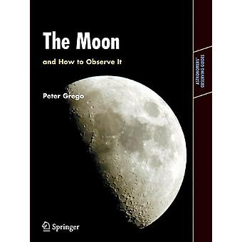 The Moon and How to Observe It by Peter Grego - 9781852337483 Book