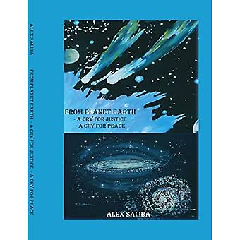 From Planet Earth : A Cry for Justice - A Cry for Peace