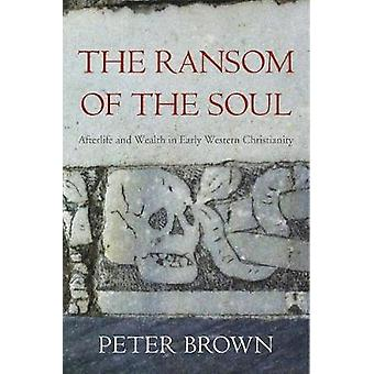 The Ransom of the Soul - Afterlife and Wealth in Early Western Christianity
