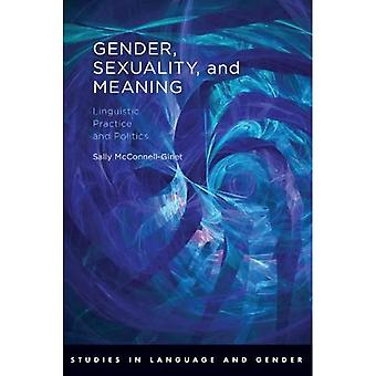 Gender, Sexuality, and Meaning: Linguistic Practice and Politics (Studies in Language and Gender)