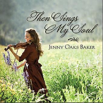 Jenny Oaks Baker - Then Sings My Soul [CD] USA import