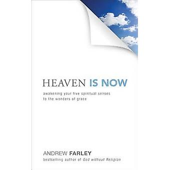 Heaven is Now - Awakening Your Five Spiritual Senses to the Wonders of