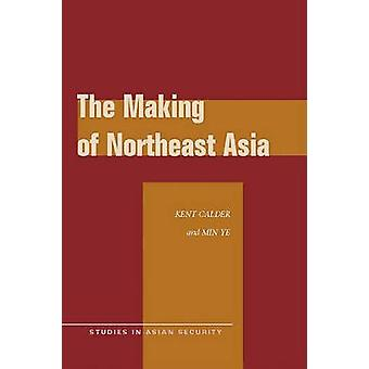 The Making of Northeast Asia by Kent E. Calder - 9780804769228 Book