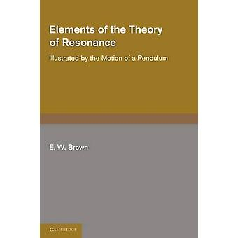 Elements of the Theory of Resonance - Illustrated by the Motion of a P