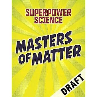 Superpower Science - Masters of Matter by Superpower Science - Masters
