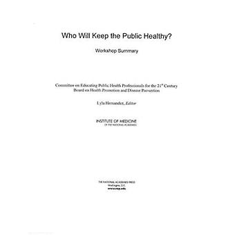 Who Will Keep the Public Healthy? - Workshop Summary by Committee on E
