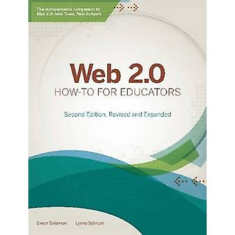 Web 2.0 How-to for Educators (Revised & Expanded edition) by Gwen Sol
