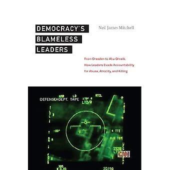 Leader senza colpa della democrazia: da Dresda a Abu Ghraib, come leader eludere responsabilità per abuso, atrocità e l'uccisione