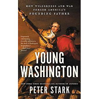 Jonge Washington: Hoe wildernis en oorlog gesmeed Amerika's Founding Father