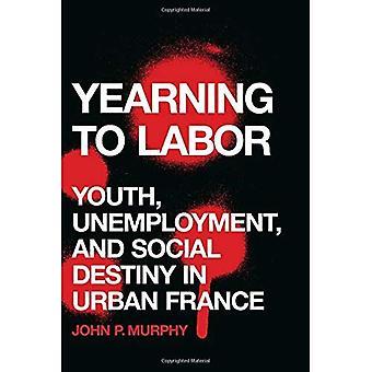 Sehnsucht nach Arbeit: Jugend, Arbeitslosigkeit und soziale Schicksal in städtischen Frankreich