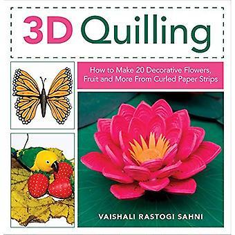 3D Quilling: Wie erstelle ich 20 dekorative Blumen, Obst und vieles mehr von gewellt Papierstreifen