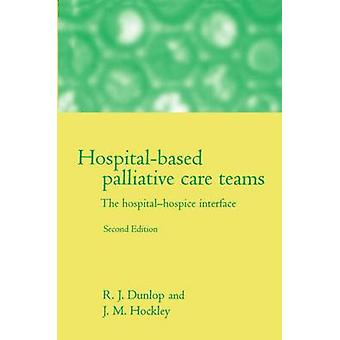 HospitalBased Palliative Care Teams The HospitalHospice Interface by Dunlop & Robert J.