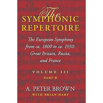 Symphonic Repertoire Volume III Part B The European Symphony from ca. 1800 to ca. 1930 Great Britain Russia and France by Brown & A Peter