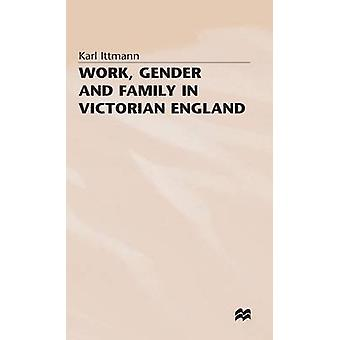 Work Gender and Family in Victorian England by Ittman
