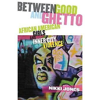 Between Good and Ghetto door Professor Nikki Jones