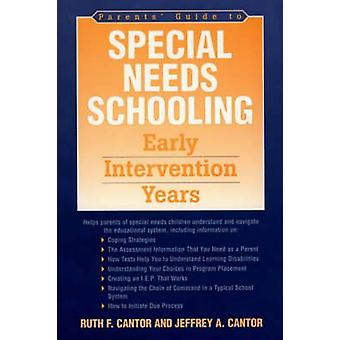 Parents Guide to Special Needs Schooling Early Intervention Years by Cantor & Ruth F.