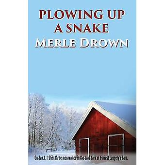 Plowing Up A Snake by Drown & Merle