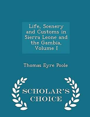 Life Scenery and Customs in Sierra Leone and the Gambia Volume I  Scholars Choice Edition by Poole & Thomas Eyre