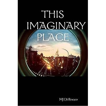 This Imaginary Place by Di Rocco & Mj