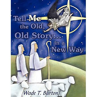 Tell Me the Old Old Story... in a New Way by Burton & Wade T.