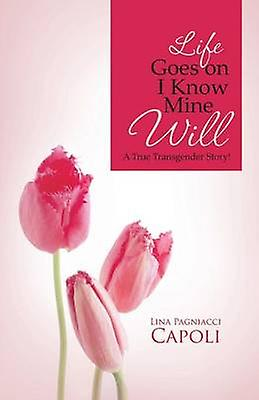 Life Goes on I Know Mine Will A True Transgender Story by Lina Pagniacci Capoli