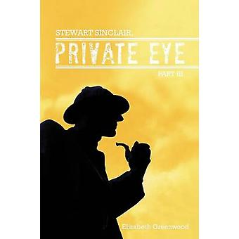 Stewart Sinclair Private Eye Part III by Greenwood & Elizabeth