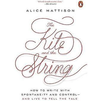 The Kite And The String - How to Write with Spontaneity and Control -