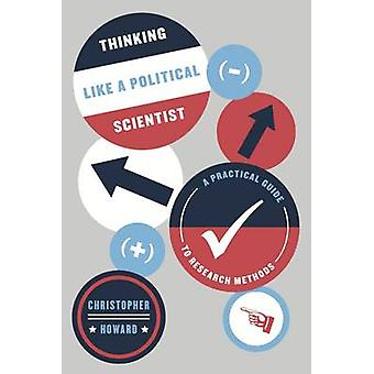 Thinking Like a Political Scientist - A Practical Guide to Research Me