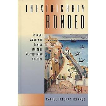 INEXTRICABLY BONDED - Israeli Arab and Jewish Writers Re-visioning Cul