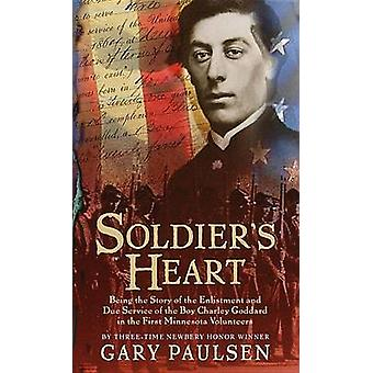 Soldier's Heart - Being the Story of the Enlistment and Due Service of